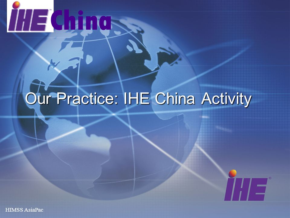 HIMSS AsiaPac China Our Practice: IHE China Activity