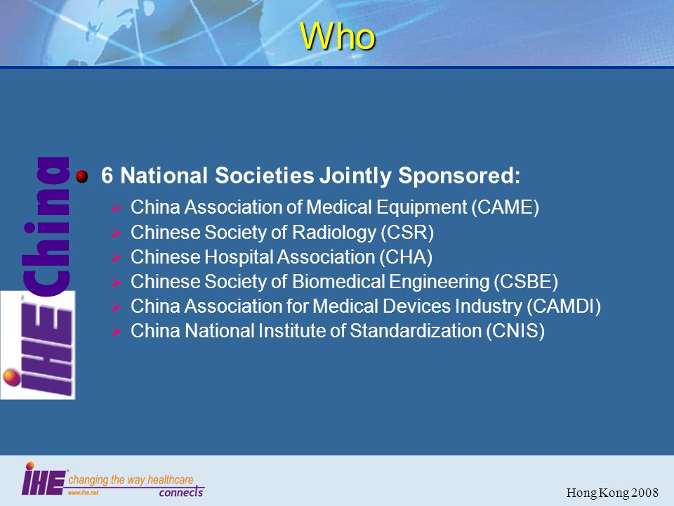 China Hong Kong 2008 Who 6 National Societies Jointly Sponsored: China Association of Medical Equipment (CAME) Chinese Society of Radiology (CSR) Chin