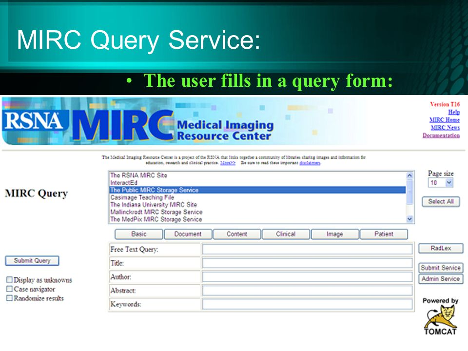 MIRC Query Service: http://mirc.rsna.org The user fills in a query form: