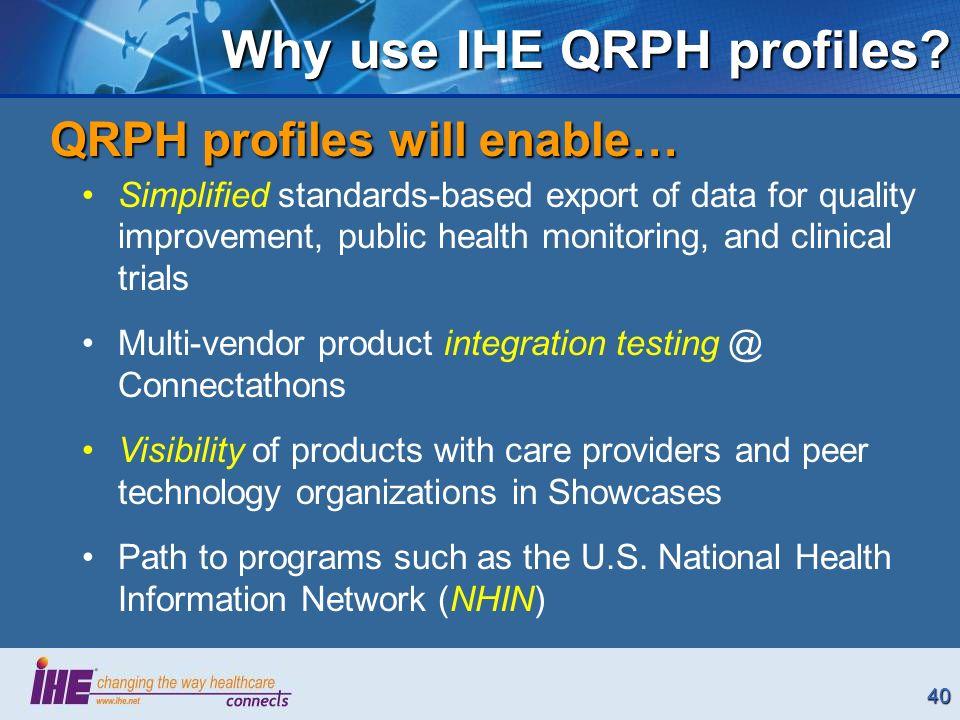 40 Why use IHE QRPH profiles.