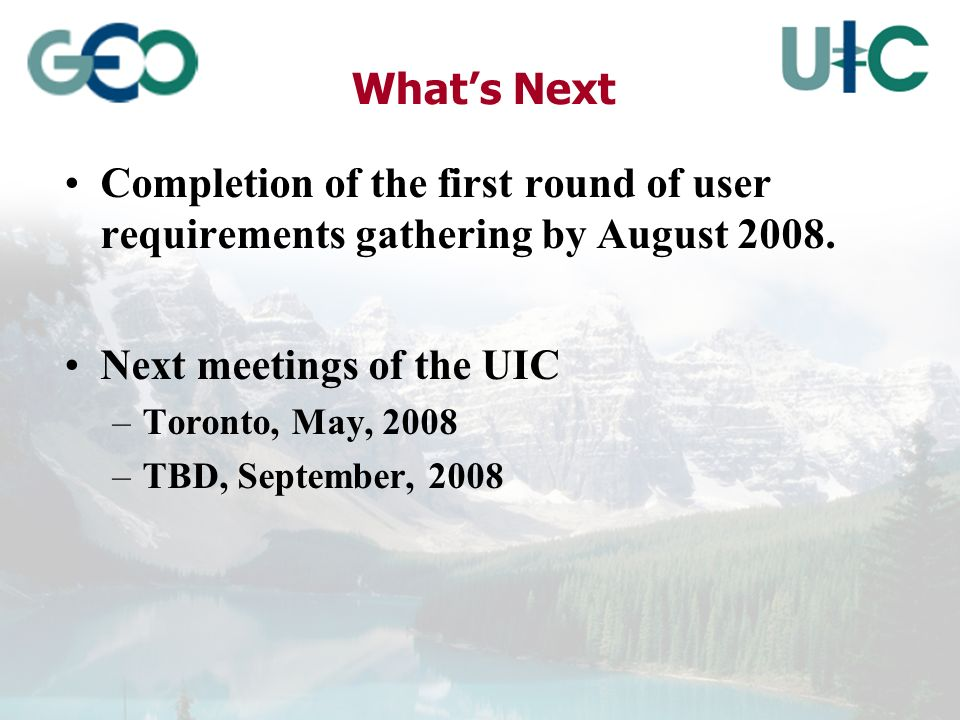 Whats Next Completion of the first round of user requirements gathering by August 2008.