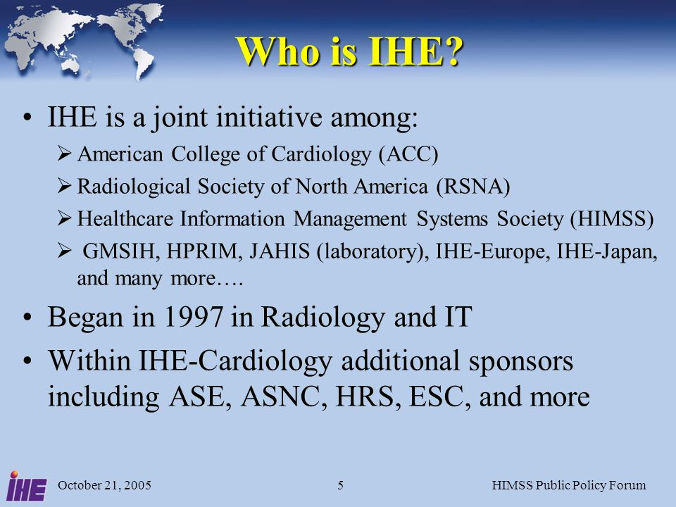 October 21, 2005HIMSS Public Policy Forum5 Who is IHE.