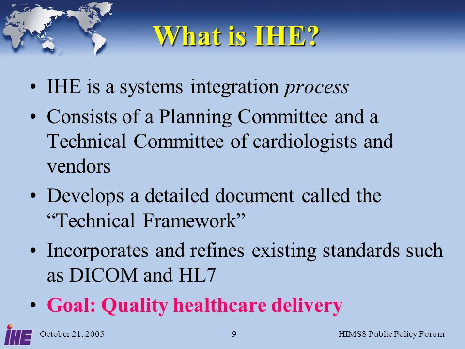 October 21, 2005HIMSS Public Policy Forum9 What is IHE.