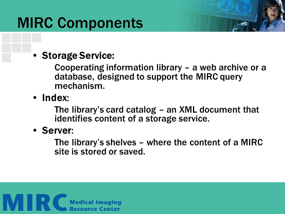 MIRC Components Storage Service: Cooperating information library – a web archive or a database, designed to support the MIRC query mechanism.