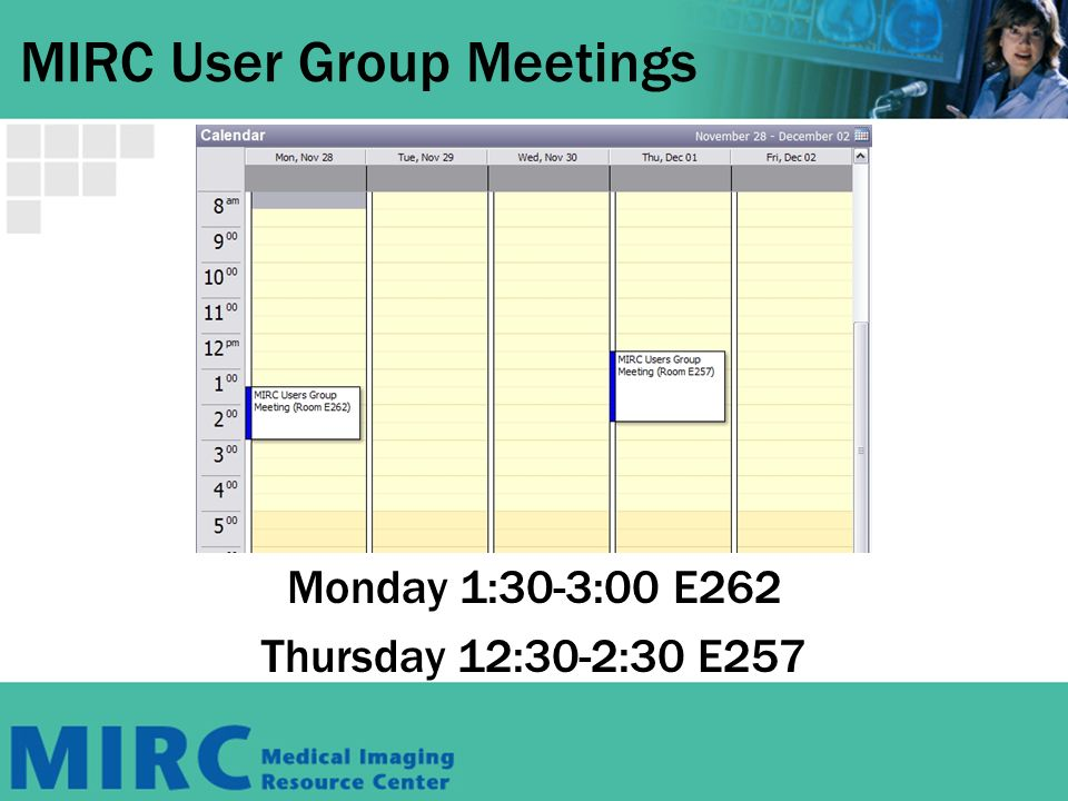 MIRC User Group Meetings Monday 1:30-3:00 E262 Thursday 12:30-2:30 E257