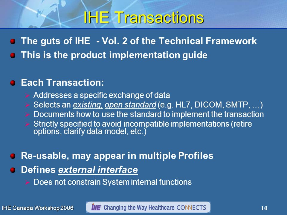 10 IHE Transactions The guts of IHE - Vol. 2 of the Technical Framework This is the product implementation guide Each Transaction: Addresses a specifi