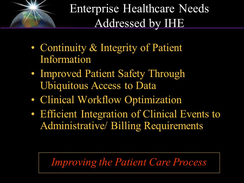 Continuity & Integrity of Patient Information Improved Patient Safety Through Ubiquitous Access to Data Clinical Workflow Optimization Efficient Integ