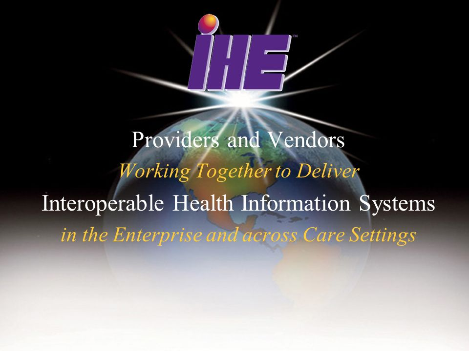 Providers and Vendors Working Together to Deliver Interoperable Health Information Systems in the Enterprise and across Care Settings