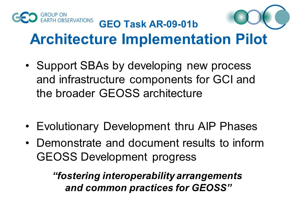 GEO Task AR-09-01b Architecture Implementation Pilot Support SBAs by developing new process and infrastructure components for GCI and the broader GEOS