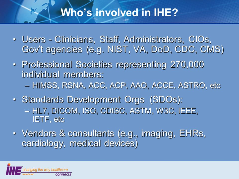 Whos involved in IHE. Users - Clinicians, Staff, Administrators, CIOs, Govt agencies (e.g.