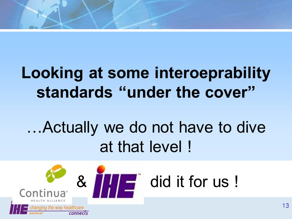 13 Looking at some interoeprability standards under the cover …Actually we do not have to dive at that level ! & did it for us !