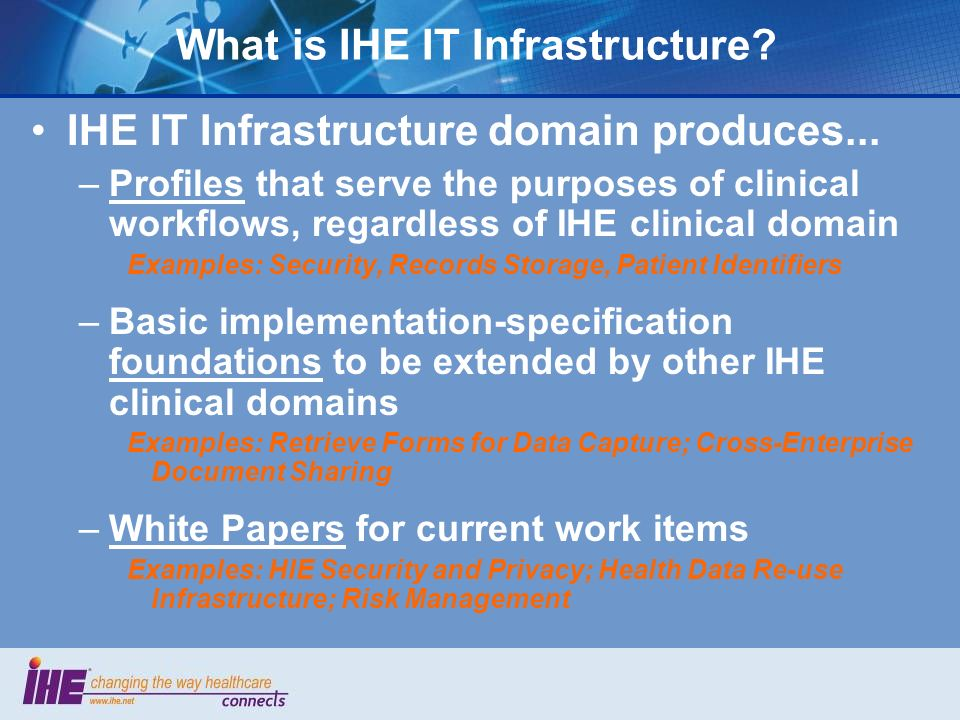 What is IHE IT Infrastructure. IHE IT Infrastructure domain produces...