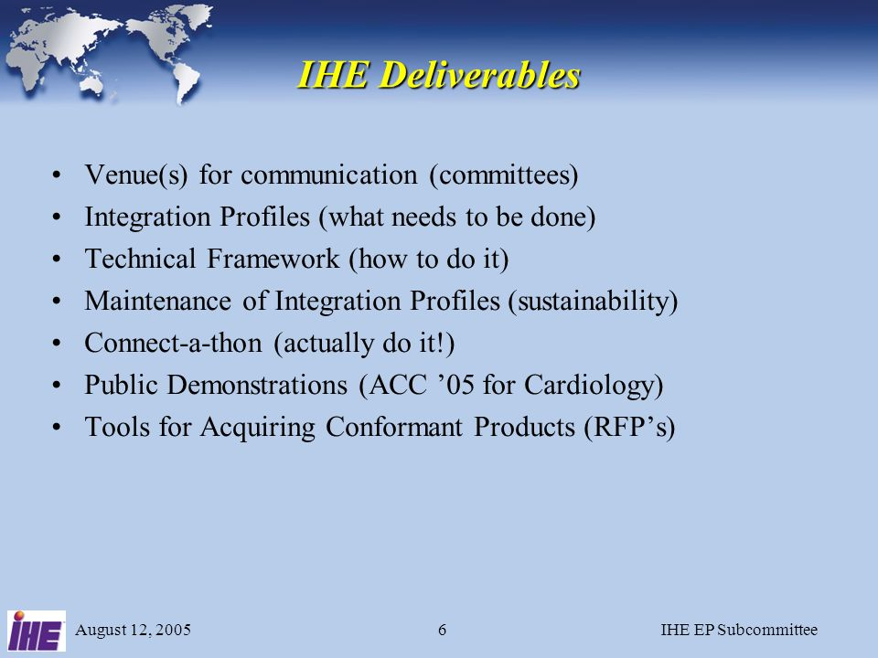 August 12, 2005IHE EP Subcommittee5 Who is IHE.