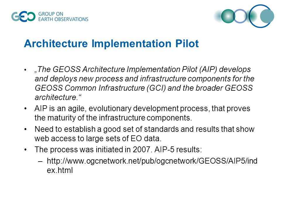 Architecture Implementation Pilot The GEOSS Architecture Implementation Pilot (AIP) develops and deploys new process and infrastructure components for