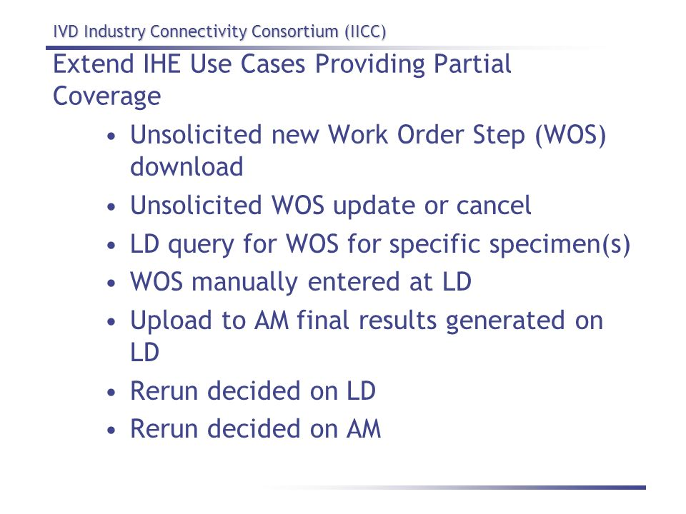 IVD Industry Connectivity Consortium (IICC) Extend IHE Use Cases Providing Partial Coverage Unsolicited new Work Order Step (WOS) download Unsolicited