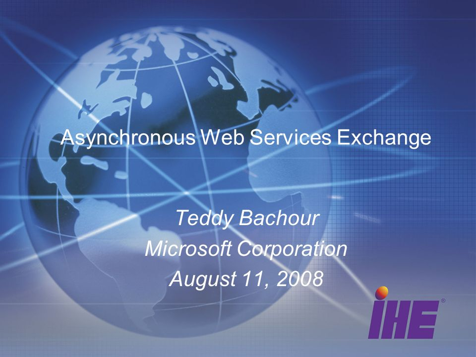 Agenda What is Asynchronous Web Services Exchange Why Asynchronous Web Services Exchange Scope of Asynchronous Web Services Exchange Supplement Updates to Standards & Systems Updates to WSDL & SOAP