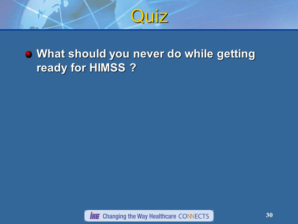 30 Quiz What should you never do while getting ready for HIMSS