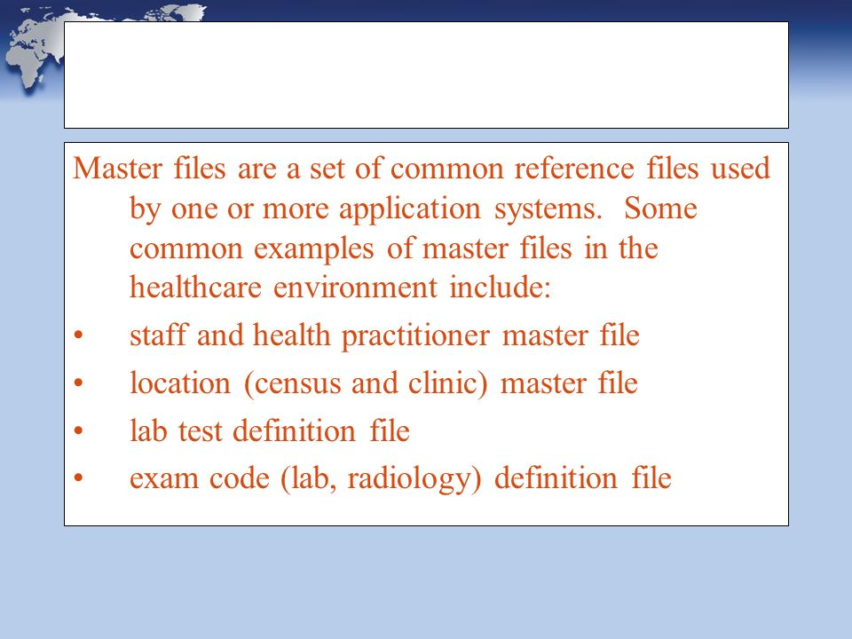 HL7 Master Files Master files are a set of common reference files used by one or more application systems.