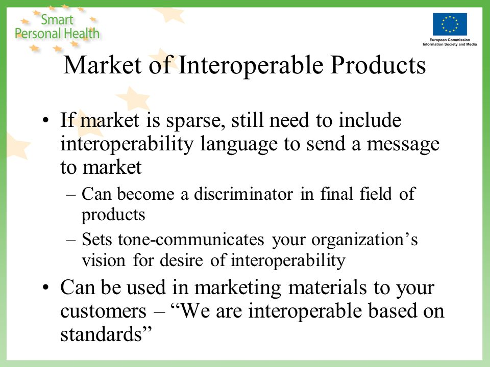Market of Interoperable Products If market is sparse, still need to include interoperability language to send a message to market –Can become a discri
