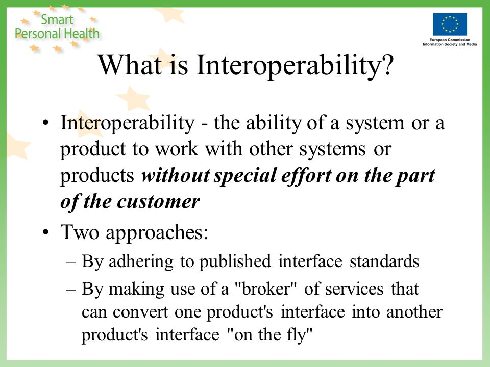 www.continuaaliance.org Why be interoperable?* Empower individuals and patients to better manage their health by providing them with information regarding their fitness and health through personal medical devices and services.