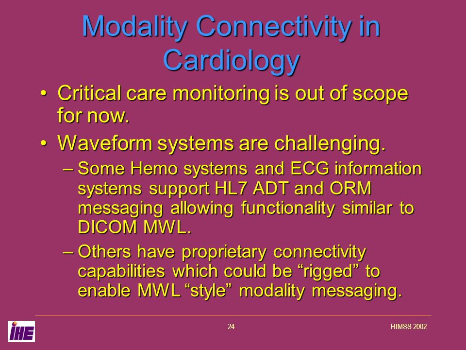 HIMSS 200224 Modality Connectivity in Cardiology Critical care monitoring is out of scope for now.Critical care monitoring is out of scope for now. Wa