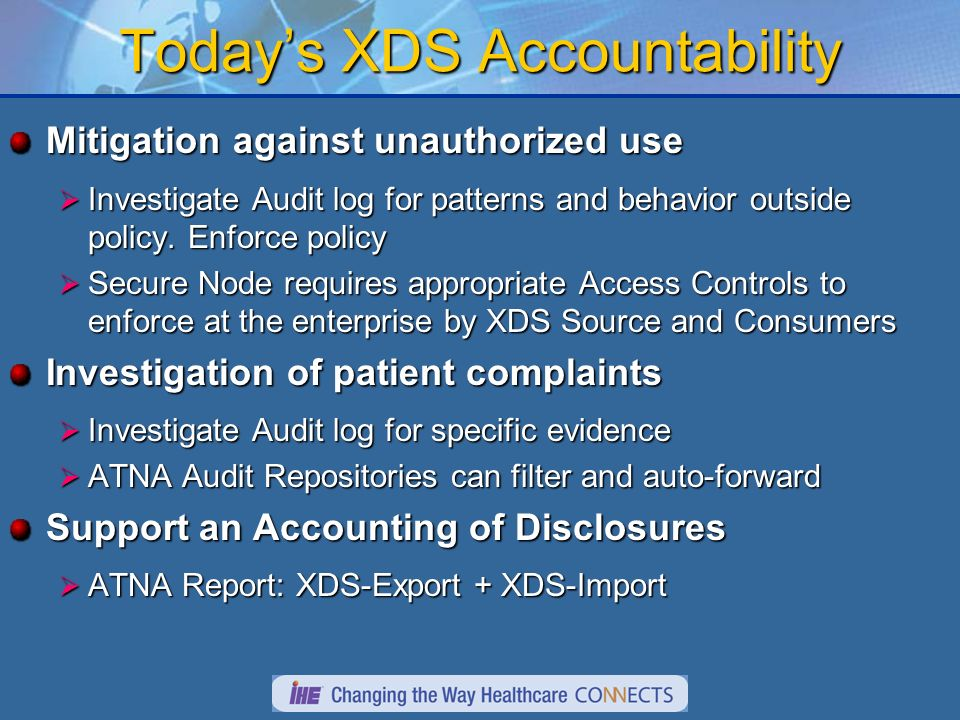 Todays XDS Accountability Mitigation against unauthorized use Investigate Audit log for patterns and behavior outside policy. Enforce policy Investiga