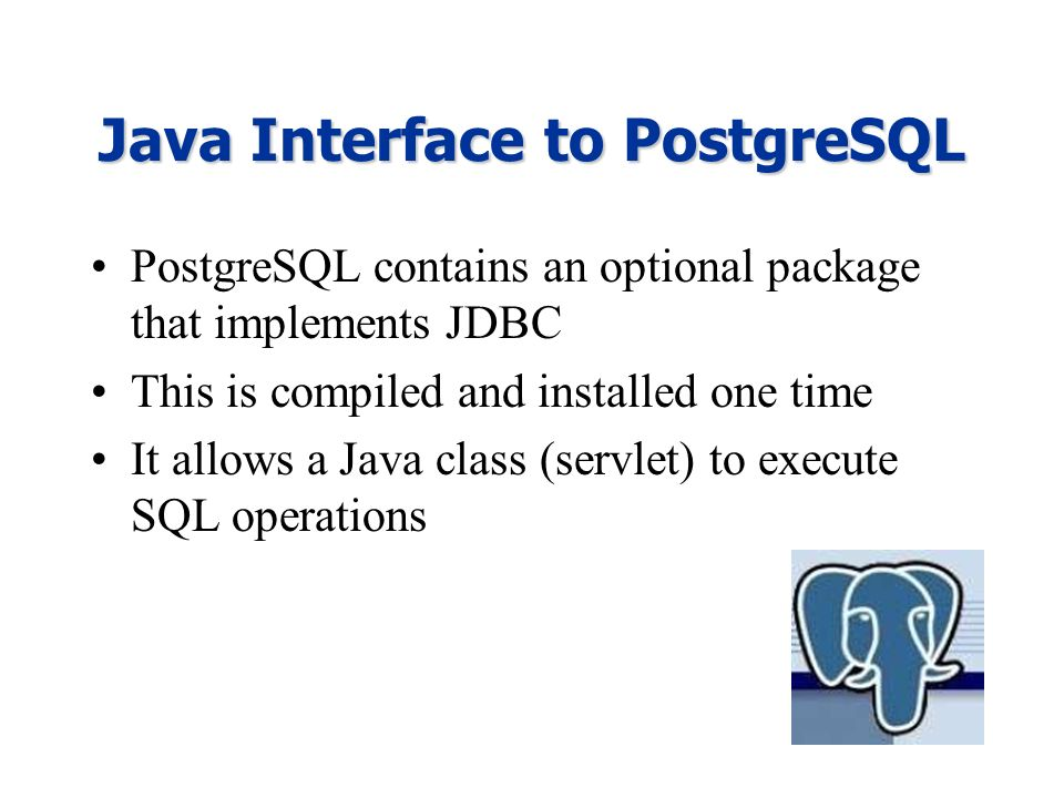 Java Interface to PostgreSQL PostgreSQL contains an optional package that implements JDBC This is compiled and installed one time It allows a Java cla