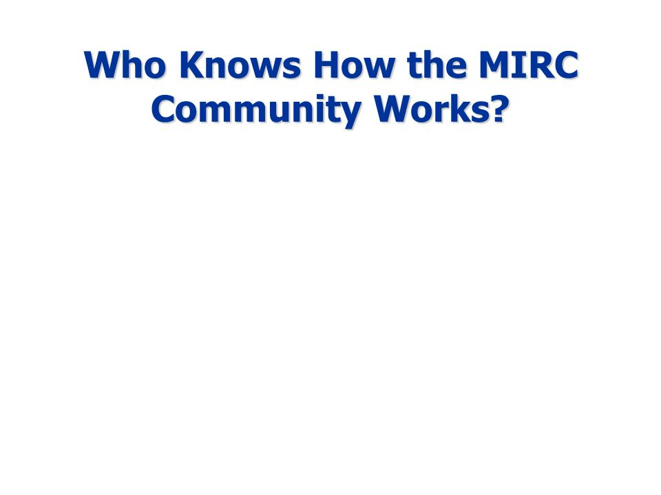 Who Knows How the MIRC Community Works?
