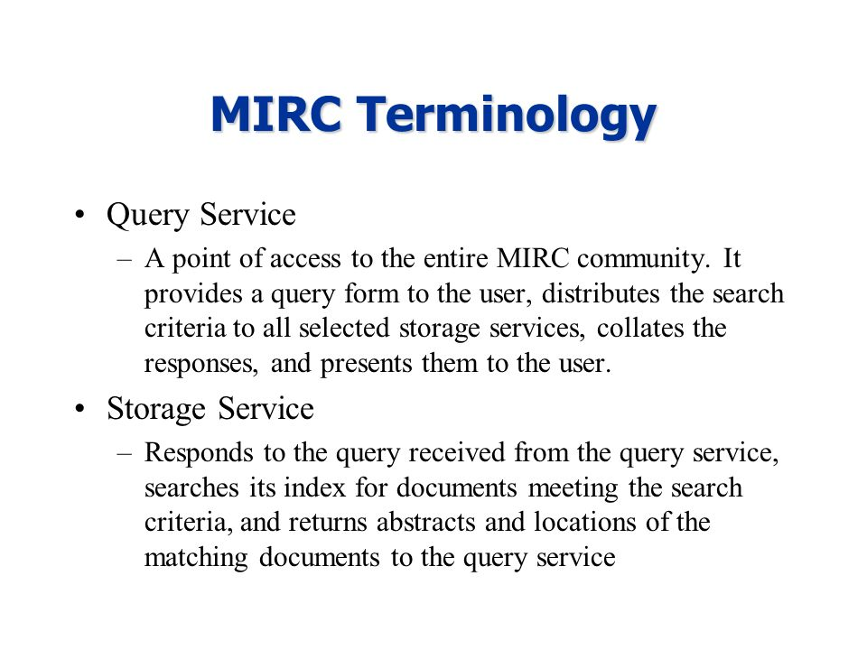 MIRC Terminology Query Service –A point of access to the entire MIRC community. It provides a query form to the user, distributes the search criteria