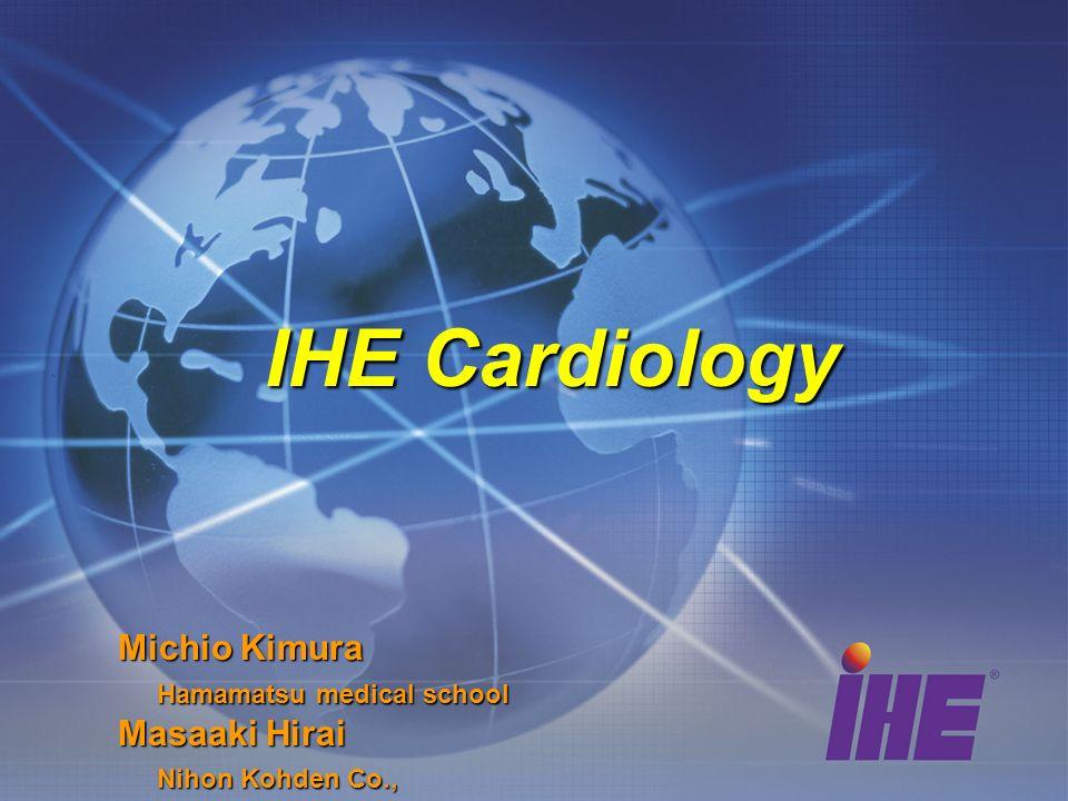 IHE Cardiology Michio Kimura Hamamatsu medical school Hamamatsu medical school Masaaki Hirai Nihon Kohden Co., Nihon Kohden Co.,
