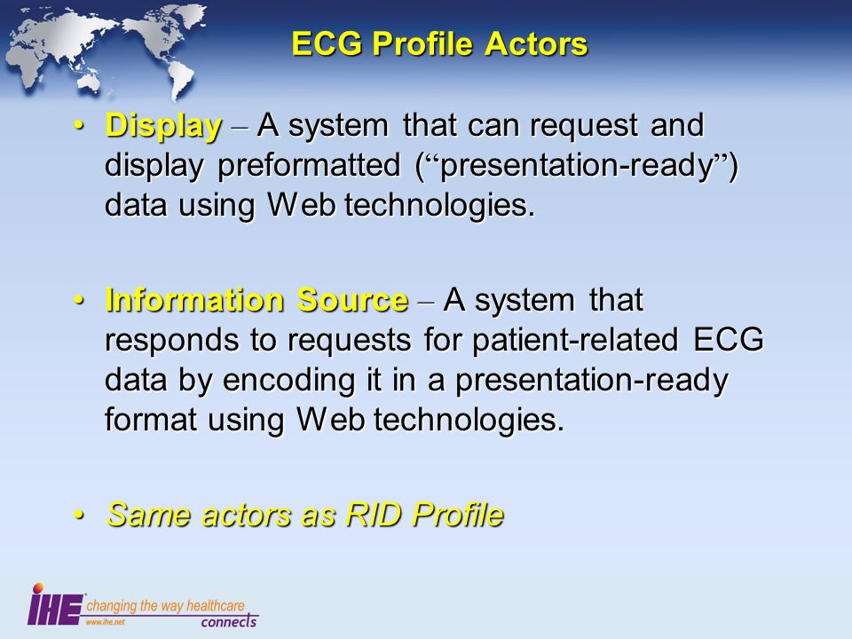 ECG Profile Actors Display – A system that can request and display preformatted ( presentation-ready ) data using Web technologies.Display – A system that can request and display preformatted ( presentation-ready ) data using Web technologies.