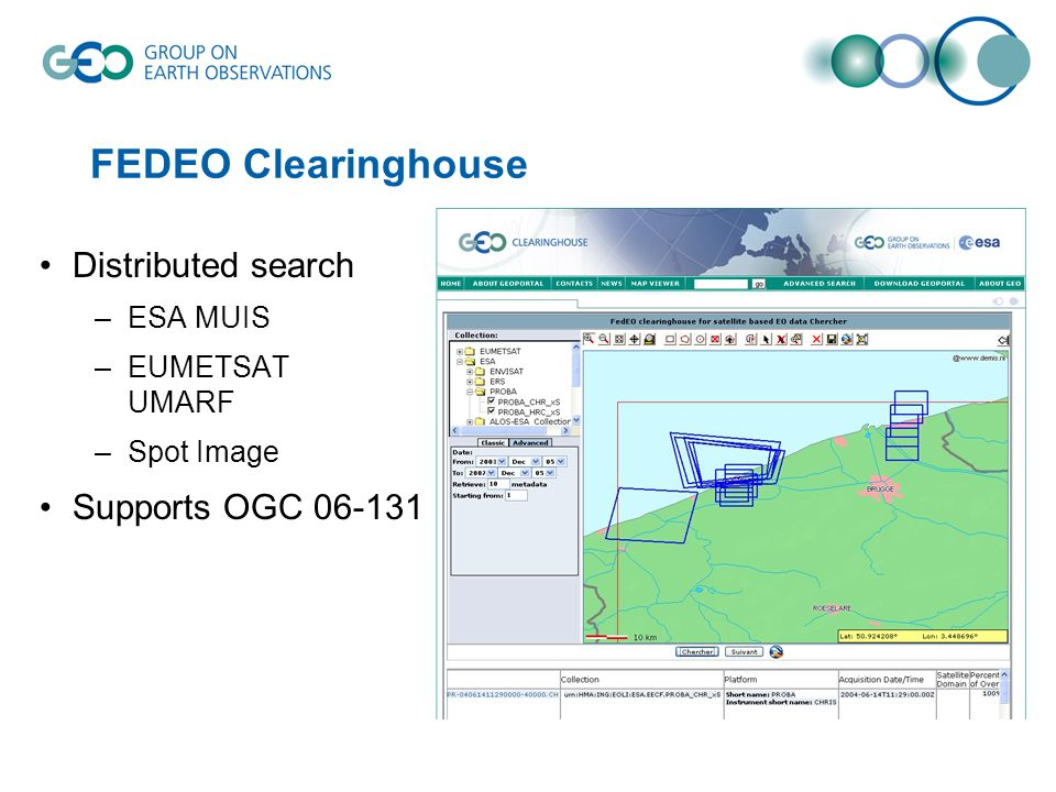FEDEO Clearinghouse Distributed search –ESA MUIS –EUMETSAT UMARF –Spot Image Supports OGC 06-131