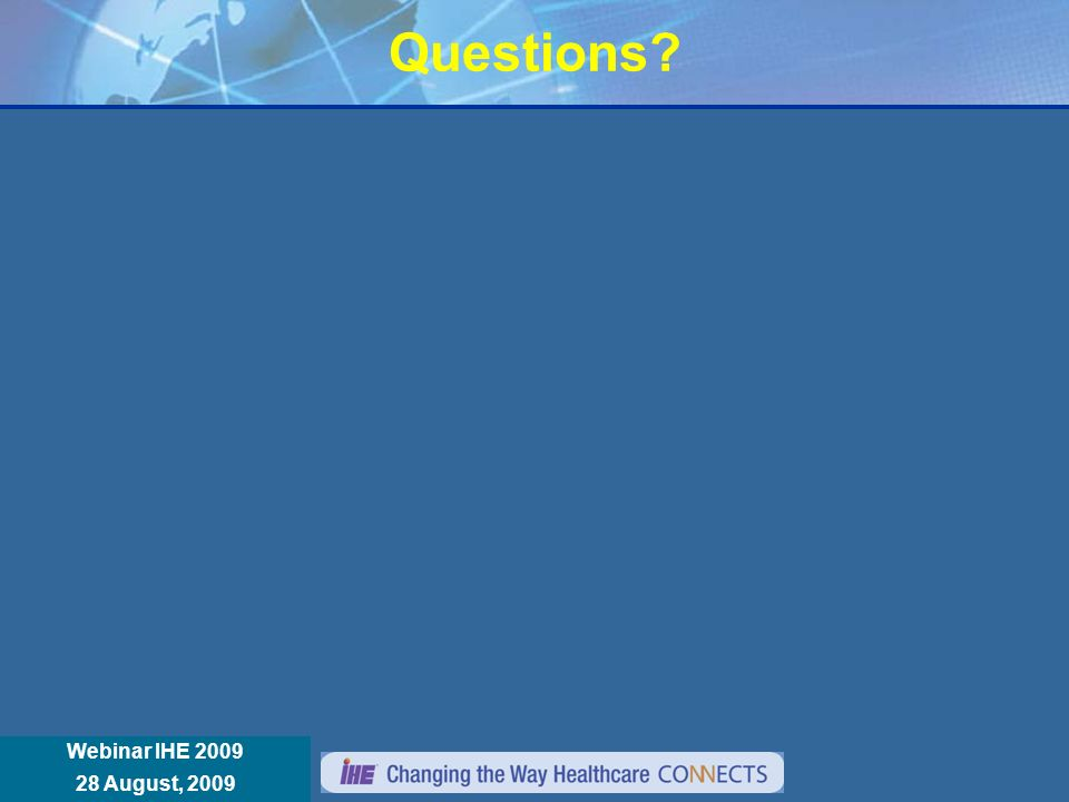 Réunion Annuelle IHE France 8 janvier 2008 Webinar IHE 2009 28 August, 2009 Questions?
