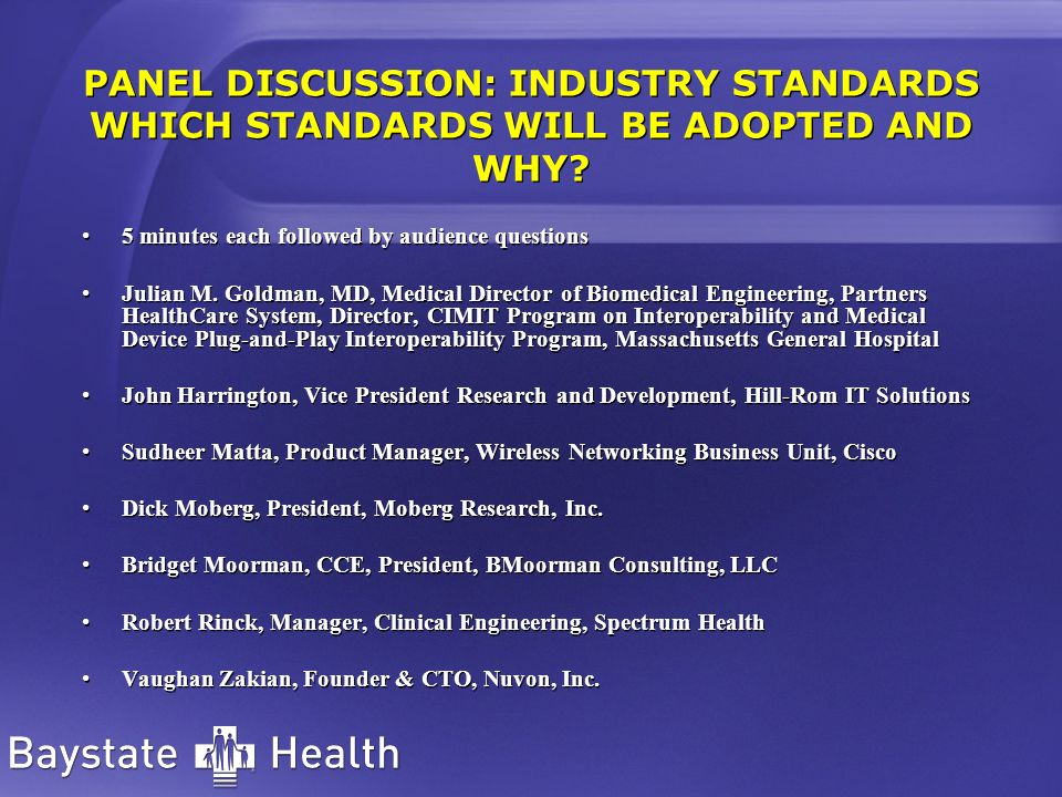 PANEL DISCUSSION: INDUSTRY STANDARDS WHICH STANDARDS WILL BE ADOPTED AND WHY? 5 minutes each followed by audience questions Julian M. Goldman, MD, Med