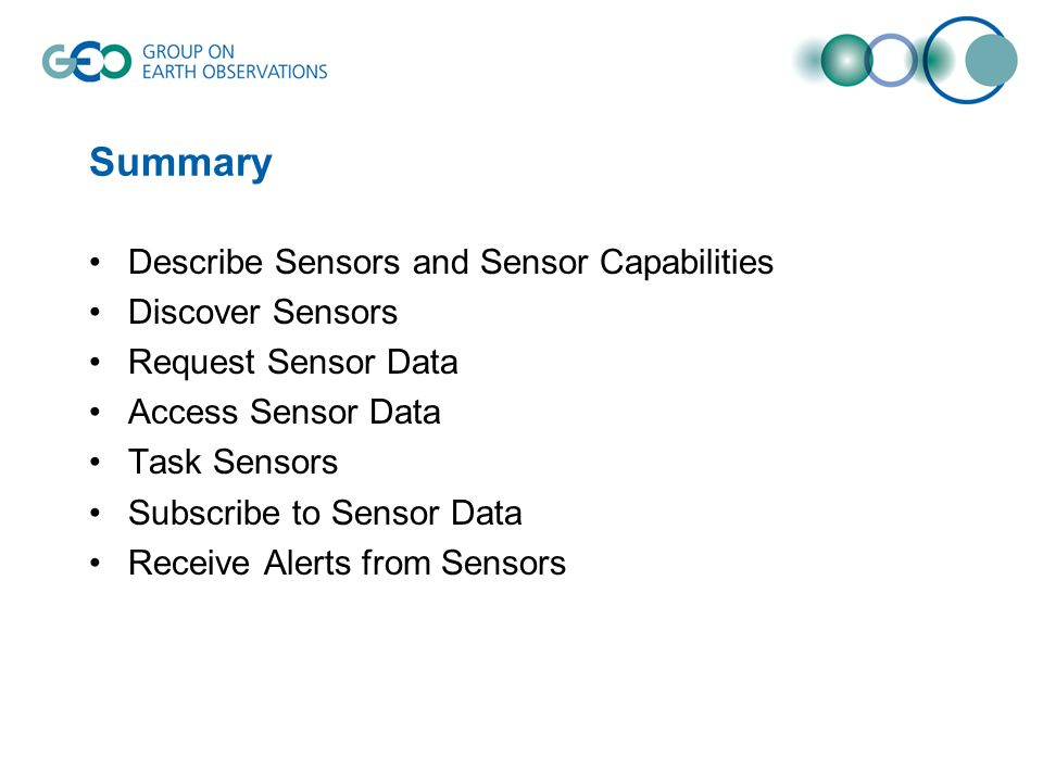 Summary Describe Sensors and Sensor Capabilities Discover Sensors Request Sensor Data Access Sensor Data Task Sensors Subscribe to Sensor Data Receive Alerts from Sensors