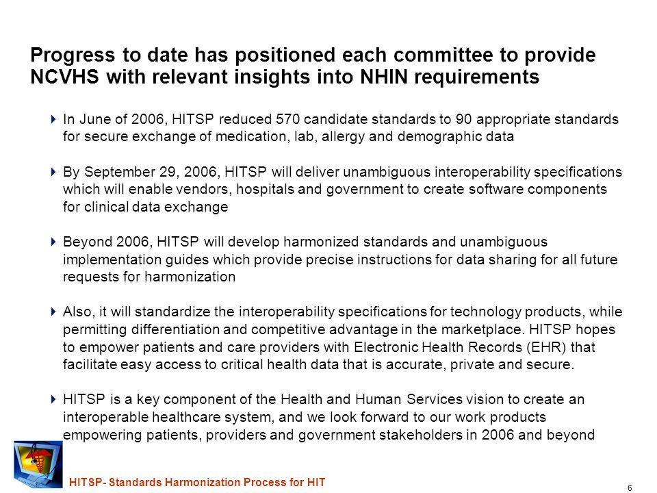5 HITSP- Standards Harmonization Process for HIT The three HITSP Technical Committees are working toward a September deadline to publish Interoperabil