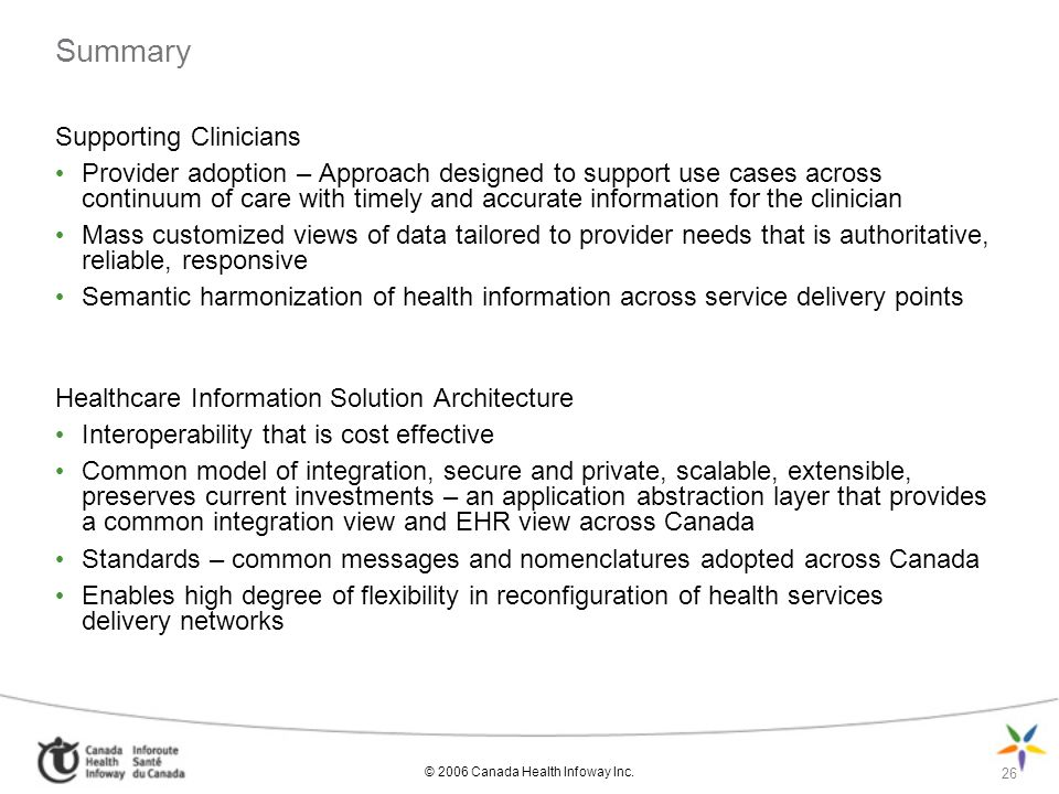 © 2006 Canada Health Infoway Inc. 26 Summary Supporting Clinicians Provider adoption – Approach designed to support use cases across continuum of care