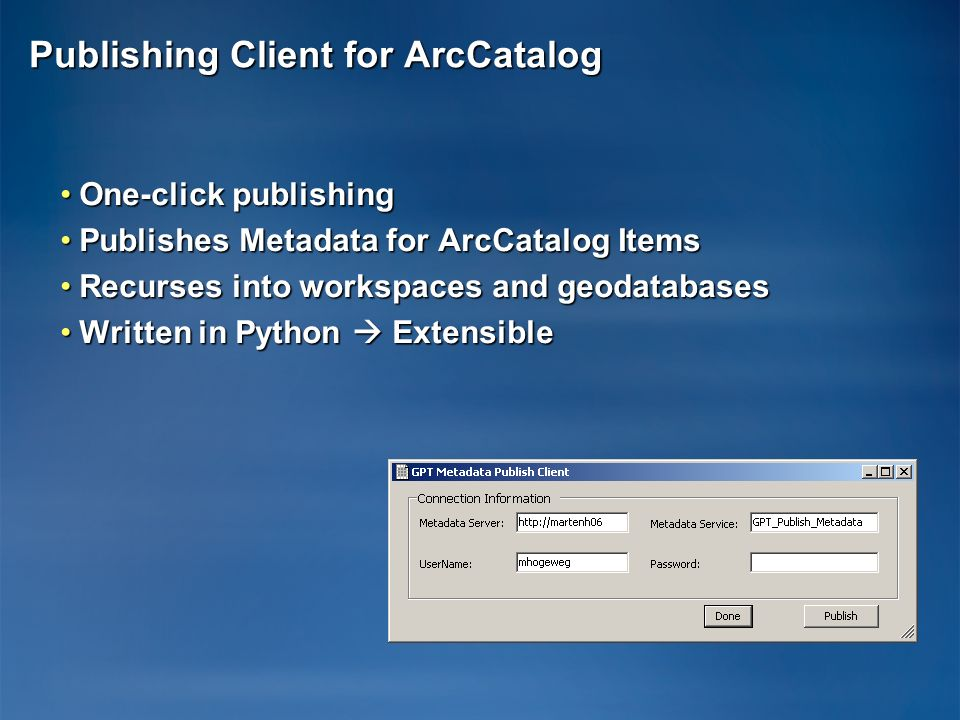 Publishing Client for ArcCatalog One-click publishingOne-click publishing Publishes Metadata for ArcCatalog ItemsPublishes Metadata for ArcCatalog Ite