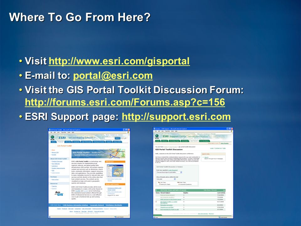 Where To Go From Here? VisitVisit http://www.esri.com/gisportalhttp://www.esri.com/gisportal E-mail to:E-mail to: portal@esri.comportal@esri.com Visit