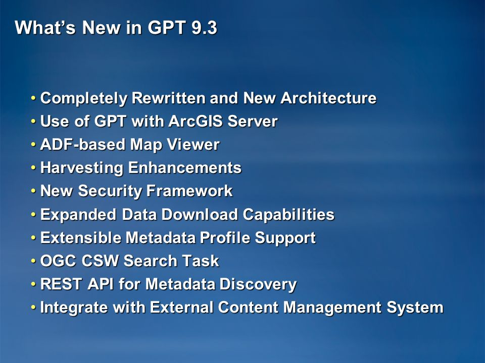 Whats New in GPT 9.3 Completely Rewritten and New ArchitectureCompletely Rewritten and New Architecture Use of GPT with ArcGIS ServerUse of GPT with A