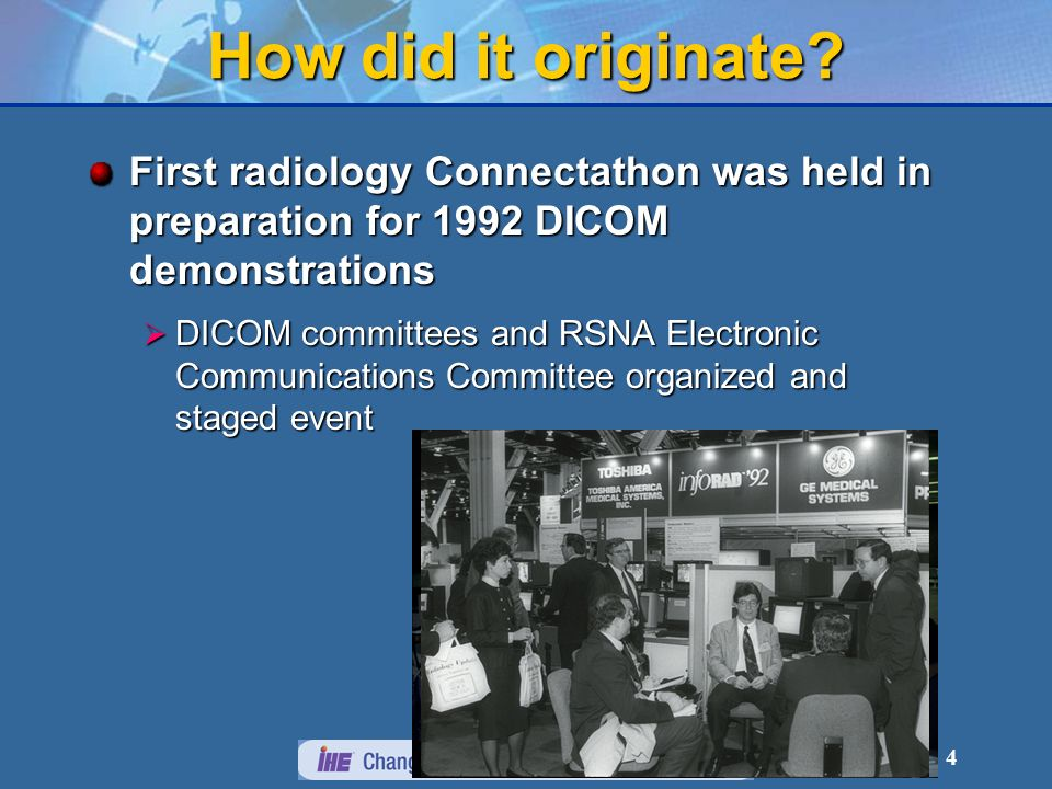 4 How did it originate? First radiology Connectathon was held in preparation for 1992 DICOM demonstrations DICOM committees and RSNA Electronic Commun