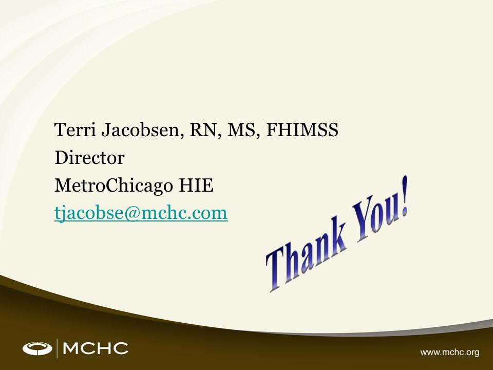 Terri Jacobsen, RN, MS, FHIMSS Director MetroChicago HIE tjacobse@mchc.com