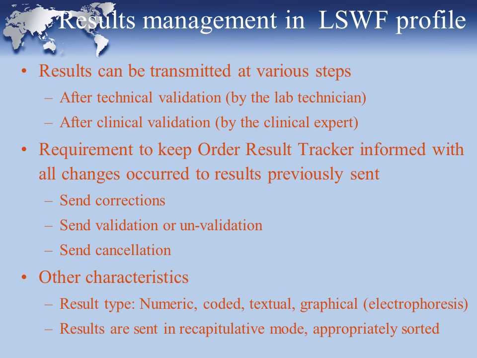Results management in LSWF profile Results can be transmitted at various steps –After technical validation (by the lab technician) –After clinical val