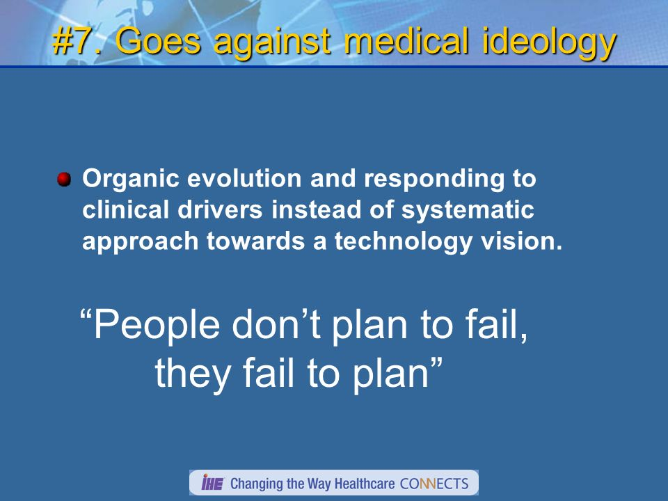 #7. Goes against medical ideology Organic evolution and responding to clinical drivers instead of systematic approach towards a technology vision. Peo