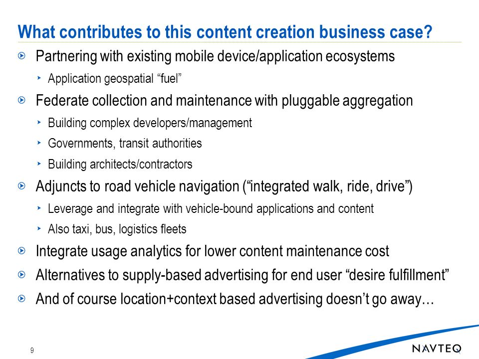What contributes to this content creation business case? Partnering with existing mobile device/application ecosystems Application geospatial fuel Fed