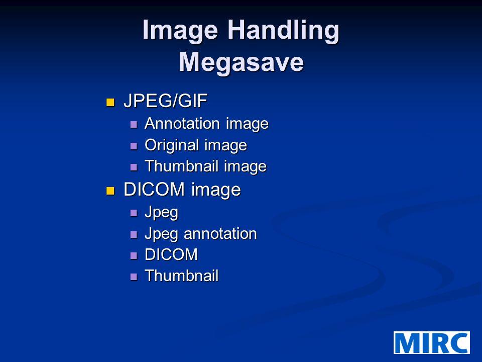 Image Handling Megasave JPEG/GIF JPEG/GIF Annotation image Annotation image Original image Original image Thumbnail image Thumbnail image DICOM image