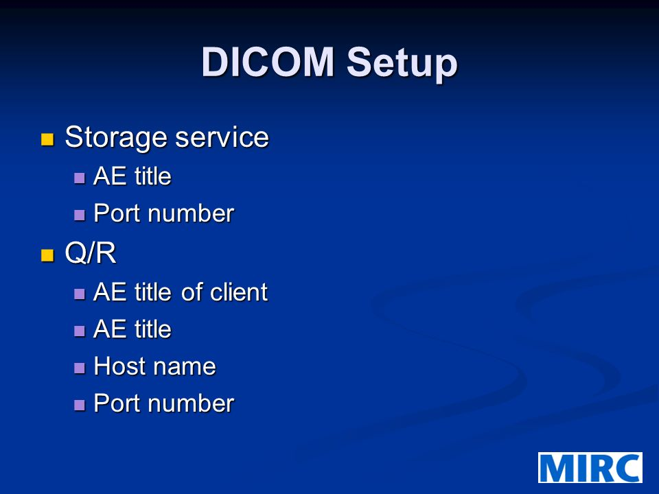DICOM Setup Storage service Storage service AE title AE title Port number Port number Q/R Q/R AE title of client AE title of client AE title AE title Host name Host name Port number Port number