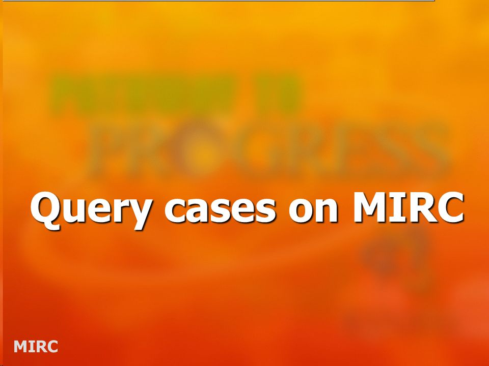 MIRC Query cases on MIRC