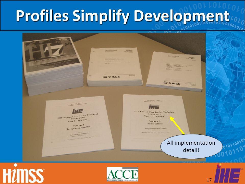 17 Profiles Simplify Development All implementation detail!