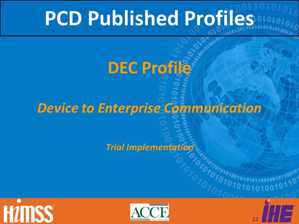 22 DEC Profile Device to Enterprise Communication Trial Implementation PCD Published Profiles
